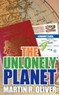 The Unlonely Planet by Martin R Oliver 9781425955960 (paperback 2006)