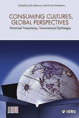 Consuming Cultures, Global Perspectives: Historical Trajectories, Transnational