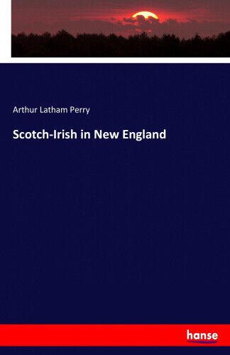 Scotch-Irish in New England by Perry, Arthur Latham.