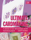 Ultimate Cardmaking: A Collection of over 150 Techniques and Projects by Sarah Beaman (Hardback, 2008)