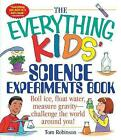 The Everything Kids' Science Experiments Book: Boil Ice, Float Water, Measure Gravity-Challenge the World Around You! by Tom Robinson (Paperback, 2001)