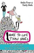 More To Life Than Shoes: How to Kick-start Your Career and Change Your Life,Nadi