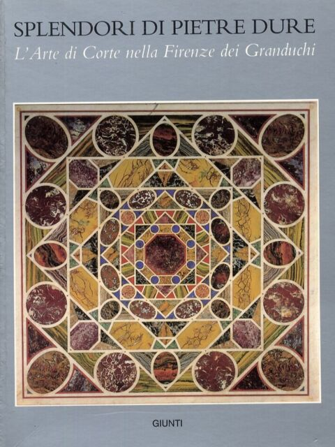 Splendori di Pietre Dure. L'Arte di Corte nella Firenze dei Granduchi