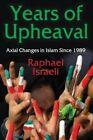 Years of Upheaval: Axial Changes in Islam Since 1989 by Raphael Israeli (Hardback, 2016)