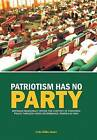 Patriotism Has No Party: Defining Democracy Within the Context of Ensuring Peace by Uche Odika Junior (Hardback, 2013)