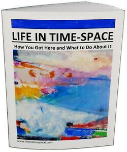 LIFE IN TIME-SPACE Answers Big Questions - Spiritual Metaphysical Mindfulness