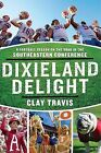 Dixieland Delight: A Football Season on the Road in the Southeastern Conference by Clay Travis (Paperback / softback, 2007)