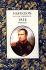 Napoleon and the Campaign of 1814: France by Henry Houssaye (Hardback, 2006)