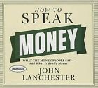How to Speak Money: What the Money People Say--And What It Really Means by John Lanchester (CD-Audio, 2015)