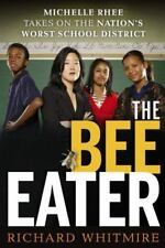 The Bee Eater : Michelle Rhee Takes on the Nation's Worst School District by Richard Whitmire (2011, Hardcover)