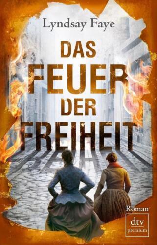1 von 1 - Faye, Lyndsay - Das Feuer der Freiheit: Roman (dtv premium) /2