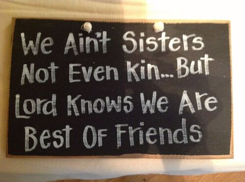 We ain/'t sisters not even kin but Lord knows we are best friends sign wood gift