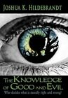 The Knowledge of Good and Evil 9781452021775 by Joshua K. Hildebrandt Hardcover