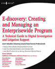 E-discovery: Creating and Managing an Enterprisewide Program: A Technical Guide to Digital Investigation and Litigation Support by Karen A. Schuler (Paperback, 2008)