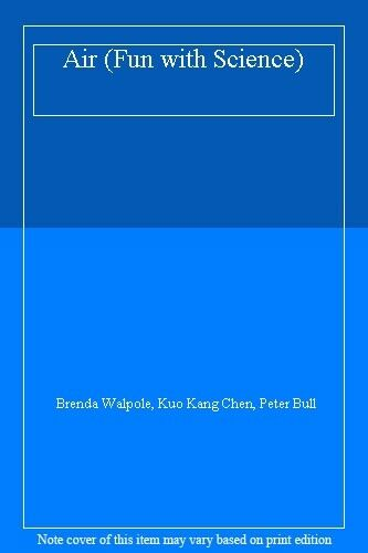 Air (Fun with Science) By Brenda Walpole, Kuo Kang Chen, Peter Bull