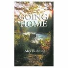 Going Home a Collection of Stories 9781587210327 by Alex B. Stone Paperback