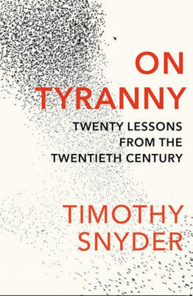 On Tyranny: Twenty Lessons from the Twentieth Century   Timothy Snyder