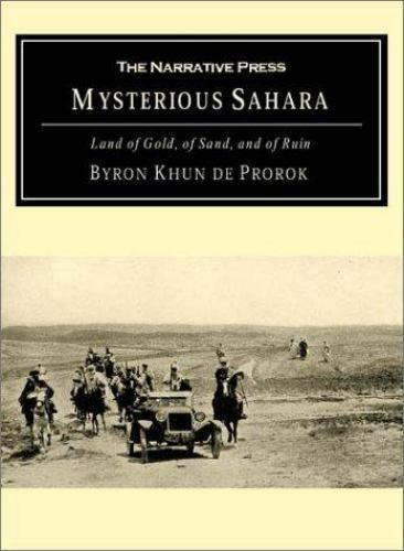 Mysterious Sahara : The Land of Gold, of Sand, and of Ruin