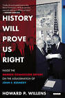History Will Prove Us Right: Inside the Warren Commission Report on the Assassination of John F. Kennedy by Howard P Willens (Paperback / softback, 2014)