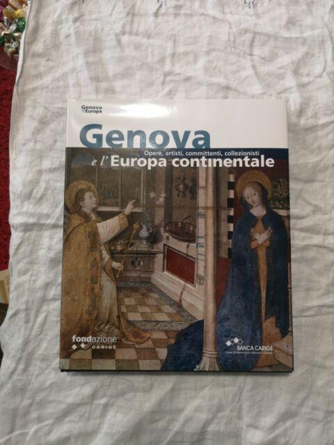 GENOVA E L' EUROPA CONTINENTALE. OPERE, ARTISTI, COMMITTENTI - BANCA CARIGE