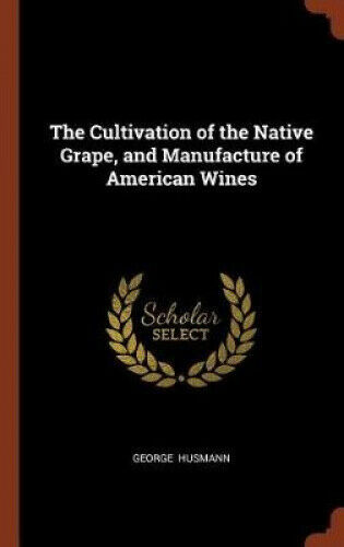The Cultivation of the Native Grape, and Manufacture of American Wines.