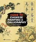 Guide to Chinese Painting and Calligraphy: Traditional Auspice by Zheng Zhonghua, Cheng Rui (Hardback, 2015)