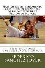 Habitos de Entrenamiento y Lesiones en Jugadores de Baloncesto de la Region...