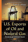 U.S. Exports of Oil and Natural Gas: Analyses of Selected Issues by Nova Science Publishers Inc (Hardback, 2015)