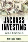 Jackass Investing: Don't Do It. Profit from It. by MR Michael Dever (Paperback / softback, 2011)
