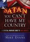 Satan You Can't Have My Country: A Spiritual Warfare Guide to Save America by Mike Evans (Paperback / softback, 2016)