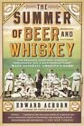 The Summer of Beer and Whiskey: How Brewers, Barkeeps, Rowdies, Immigrants, and a Wild Pennant Fight Made Baseball America's Game by Edward Achorn (Paperback, 2014)