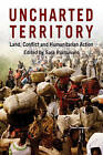 Uncharted Territory: Land, Conflict and Humanitarian Action by Practical Action Publishing (Paperback, 2009)