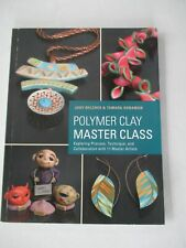 Polymer Clay Master Class : Exploring Process, Technique, and Collaboration with 11 Master Artists by Tamara Honaman and Judy Belcher (2013, Trade Paperback)