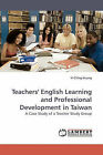 Teachers' English Learning and Professional Development in Taiwan by Yi-Ching Huang (Paperback / softback, 2009)