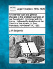 An Address Upon the General Changes in the Practical Operation of Our Constitution Compared with Its Theory: Delivered by Invitation of the Church of the Advent, in San Francisco, November 7th, 1860. by J P Benjamin (Paperback / softback, 2010)
