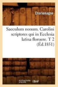 Saeculum nonum. Carolini scriptores qui in Ecclesia latina floruere. T 1 (Éd.1851) - Charlemagne