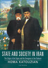 State and Society in Iran: The Eclipse of the Qajars and the Emergence of the Pahlavis by Homa Katouzian (Paperback, 2006)