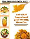 50 Lip-Smacking Turmeric Recipes: The New Superfood Plus Health Benefits by Donna K Stevens (Paperback / softback, 2013)