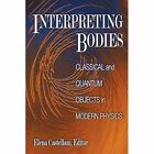 Interpreting Bodies: Classical and Quantum Objects in Modern Physics by Princeton University Press (Paperback, 1998)