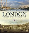 London: The Story of a Great City by Jerry White (Hardback, 2014)