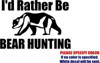 Vinyl Decal Sticker - Rather Be Bear Hunting Country Hunt Car Truck Bumper 7