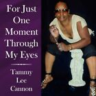 for Just One Moment Through My Eyes 9781425969578 by Tammy Lee Cannon Paperback