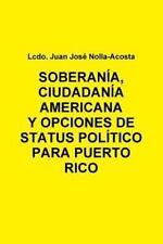 Soberania, Ciudadania Americana y Opciones de Status para Puerto Rico by Juan...