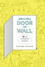 How to Find a Door in a Wall (49 Ways to Transform Your Perspective) by...