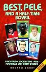 Best, Pele and a Half-time Bovril by Andrew Smart (Paperback, 2014)