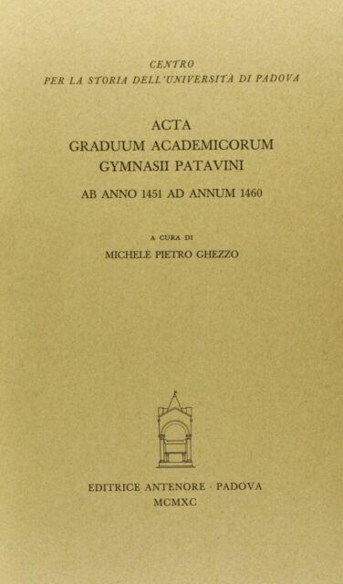 Acta graduum academicorum Gymnasii Patavini ab anno 1451 ad annum 1460
