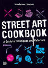 Street Art Cookbook: A Guide to Techniques and Materials by Benke Carlsson, Hop Louie (Paperback, 2011)