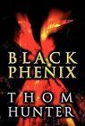 Black Phenix by Thom Hunter (Hardback, 2012)