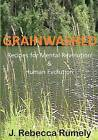Grainwashed: Recipes for Mental Revolution & Human Evolution by J Rebecca Rumely (Paperback / softback, 2012)