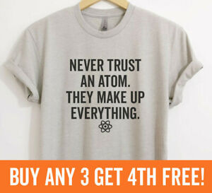 Never-Trust-An-Atom-They-Make-Up-Everything-Shirt-Funny-Science-Unisex-XS-XXL